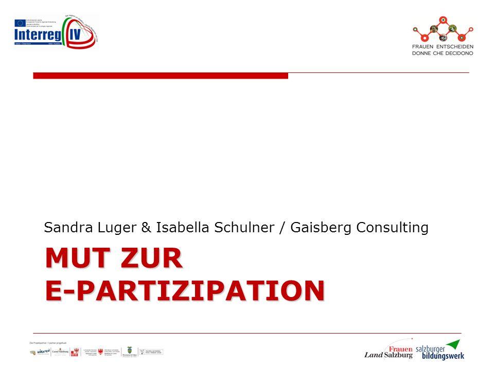 MUT ZUR E-PARTIZIPATION Sandra Luger & Isabella Schulner / Gaisberg Consulting