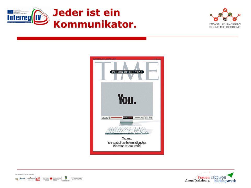 Jeder ist ein Kommunikator.