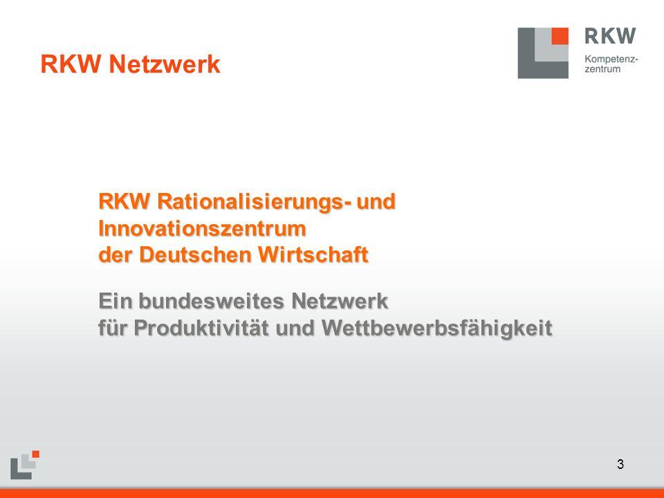 3 RKW Rationalisierungs- und Innovationszentrum der Deutschen Wirtschaft Ein bundesweites Netzwerk für Produktivität und Wettbewerbsfähigkeit RKW Netzwerk