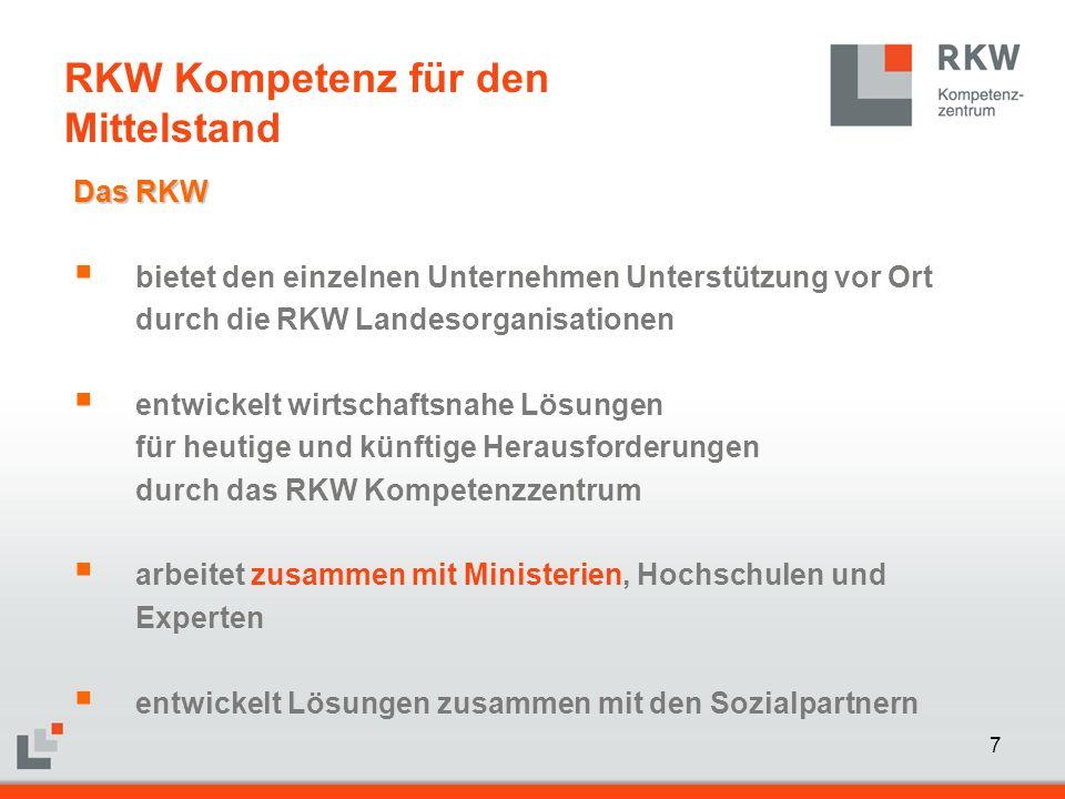 7 Das RKW Das RKW  bietet den einzelnen Unternehmen Unterstützung vor Ort durch die RKW Landesorganisationen  entwickelt wirtschaftsnahe Lösungen fü