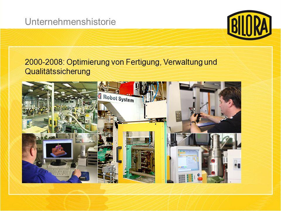 2000-2008: Optimierung von Fertigung, Verwaltung und Qualitätssicherung Unternehmenshistorie