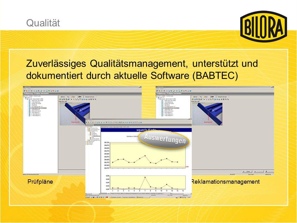 Zuverlässiges Qualitätsmanagement, unterstützt und dokumentiert durch aktuelle Software (BABTEC) ReklamationsmanagementPrüfpläne Qualität