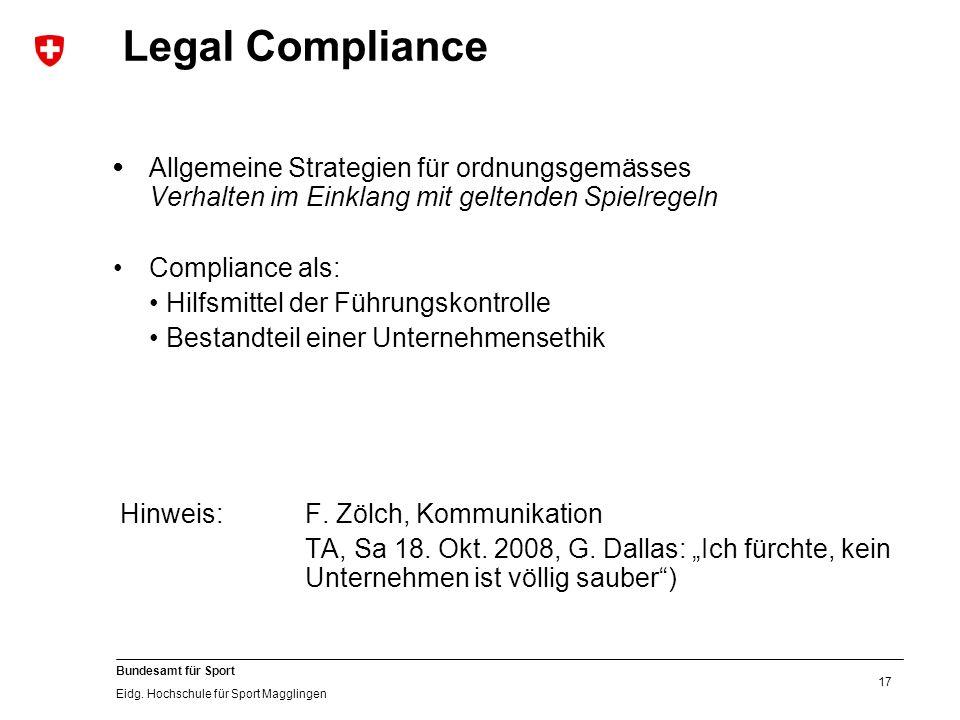 17 Bundesamt für Sport Eidg. Hochschule für Sport Magglingen Legal Compliance Allgemeine Strategien für ordnungsgemässes Verhalten im Einklang mit gel
