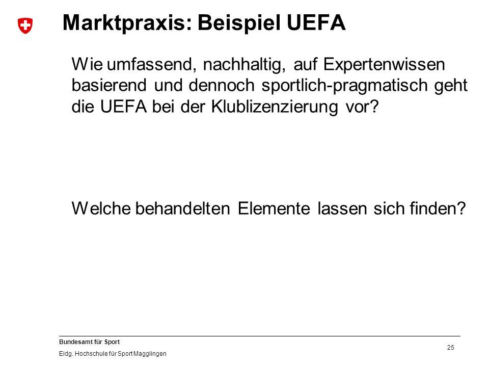 25 Bundesamt für Sport Eidg. Hochschule für Sport Magglingen Marktpraxis: Beispiel UEFA Wie umfassend, nachhaltig, auf Expertenwissen basierend und de
