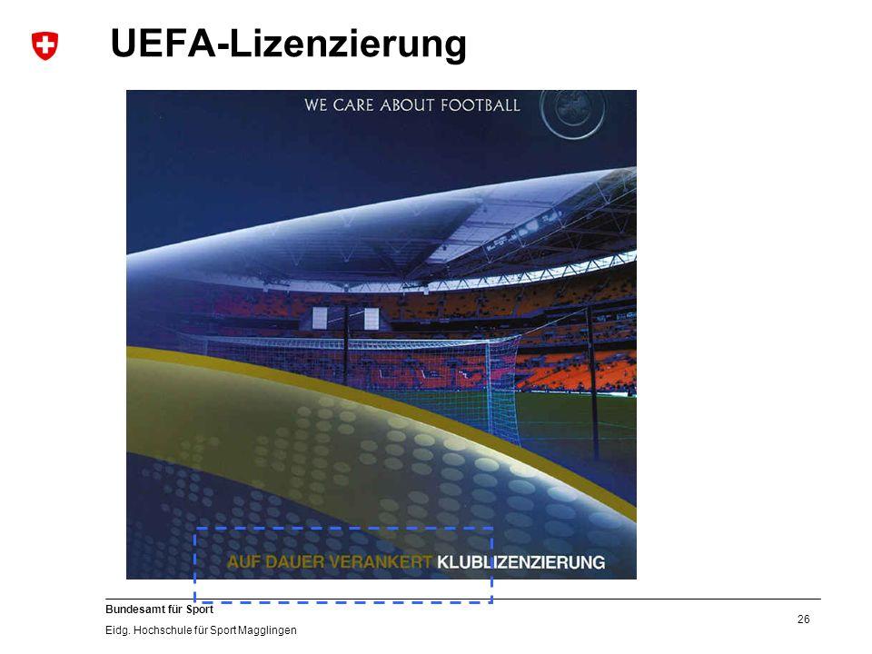 26 Bundesamt für Sport Eidg. Hochschule für Sport Magglingen UEFA-Lizenzierung