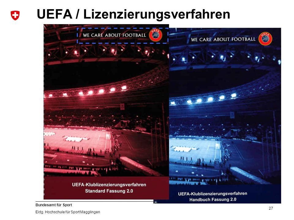 27 Bundesamt für Sport Eidg. Hochschule für Sport Magglingen UEFA / Lizenzierungsverfahren