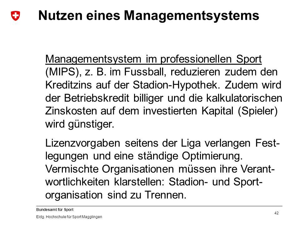 42 Bundesamt für Sport Eidg. Hochschule für Sport Magglingen Nutzen eines Managementsystems Managementsystem im professionellen Sport (MIPS), z. B. im