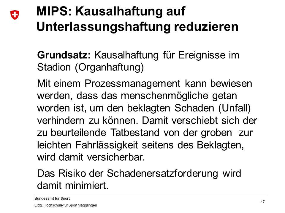 47 Bundesamt für Sport Eidg. Hochschule für Sport Magglingen MIPS: Kausalhaftung auf Unterlassungshaftung reduzieren Grundsatz: Kausalhaftung für Erei