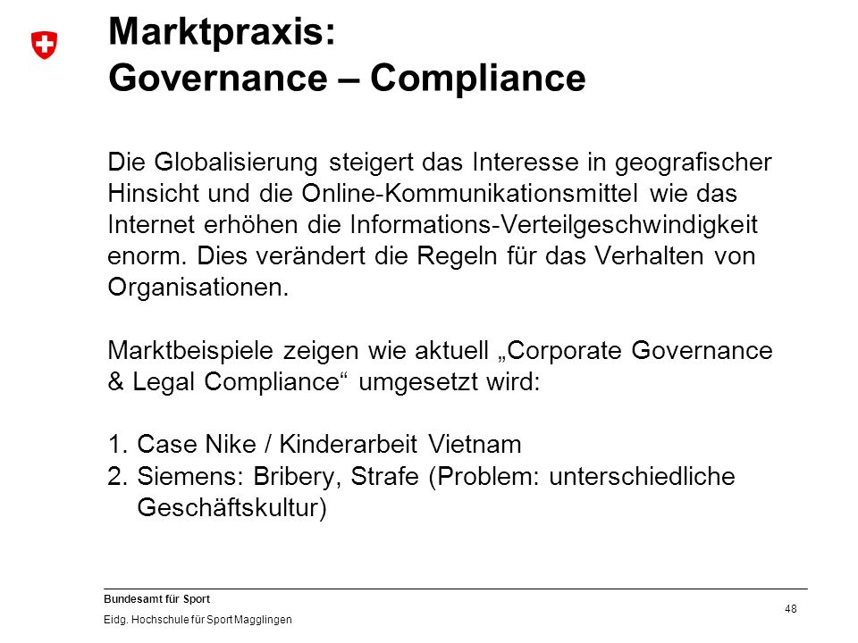 48 Bundesamt für Sport Eidg. Hochschule für Sport Magglingen Marktpraxis: Governance – Compliance Die Globalisierung steigert das Interesse in geograf