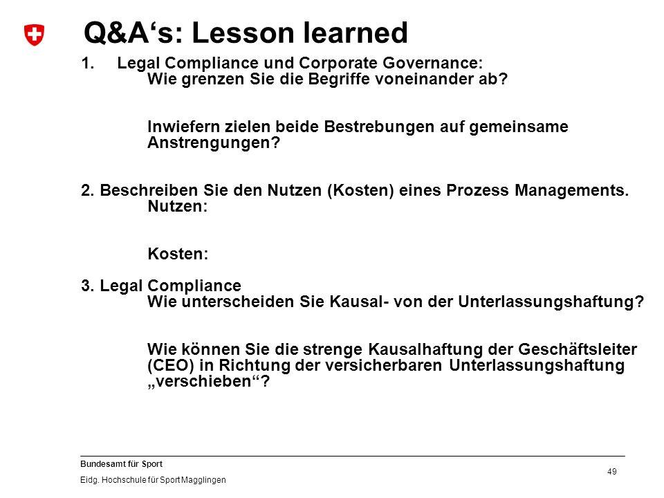 49 Bundesamt für Sport Eidg. Hochschule für Sport Magglingen Q&A's: Lesson learned 1.Legal Compliance und Corporate Governance: Wie grenzen Sie die Be