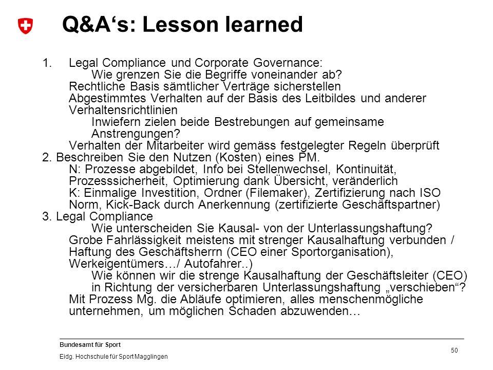 50 Bundesamt für Sport Eidg. Hochschule für Sport Magglingen Q&A's: Lesson learned 1.Legal Compliance und Corporate Governance: Wie grenzen Sie die Be