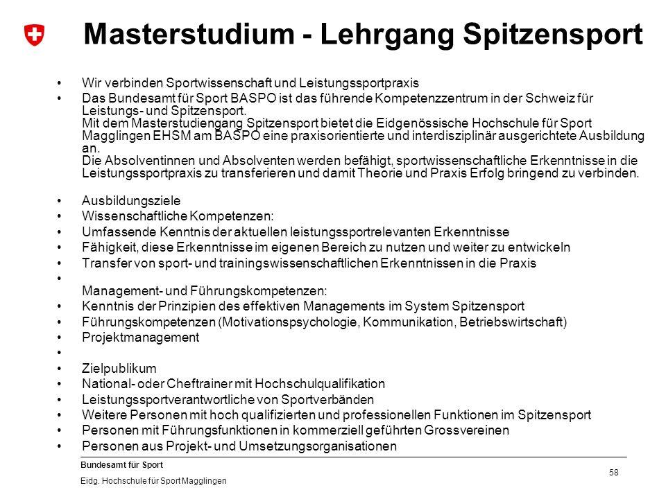 58 Bundesamt für Sport Eidg. Hochschule für Sport Magglingen Masterstudium - Lehrgang Spitzensport Wir verbinden Sportwissenschaft und Leistungssportp