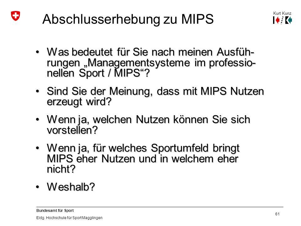 """61 Bundesamt für Sport Eidg. Hochschule für Sport Magglingen Abschlusserhebung zu MIPS Was bedeutet für Sie nach meinen Ausfüh- rungen """"Managementsyst"""