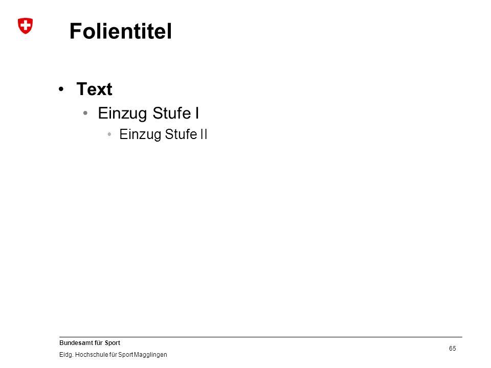 65 Bundesamt für Sport Eidg. Hochschule für Sport Magglingen Folientitel Text Einzug Stufe I Einzug Stufe II