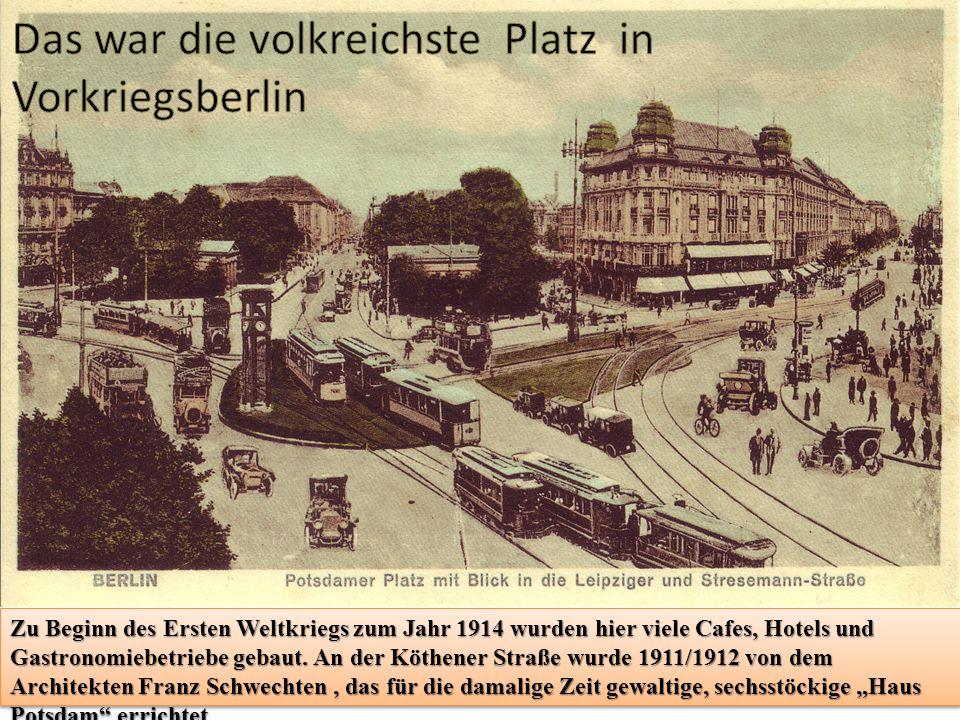 Zu Beginn des Ersten Weltkriegs zum Jahr 1914 wurden hier viele Cafes, Hotels und Gastronomiebetriebe gebaut. An der Köthener Straße wurde 1911/1912 v