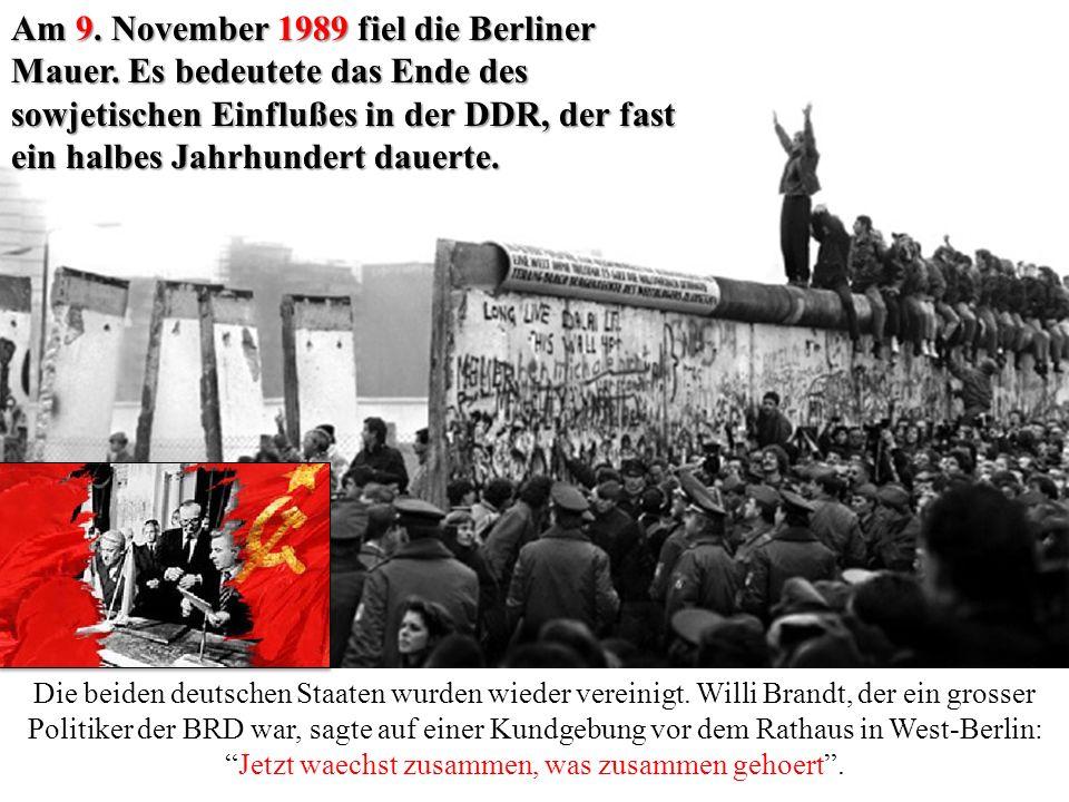 Am 9. November 1989 fiel die Berliner Mauer. Es bedeutete das Ende des sowjetischen Einflußes in der DDR, der fast ein halbes Jahrhundert dauerte. Die