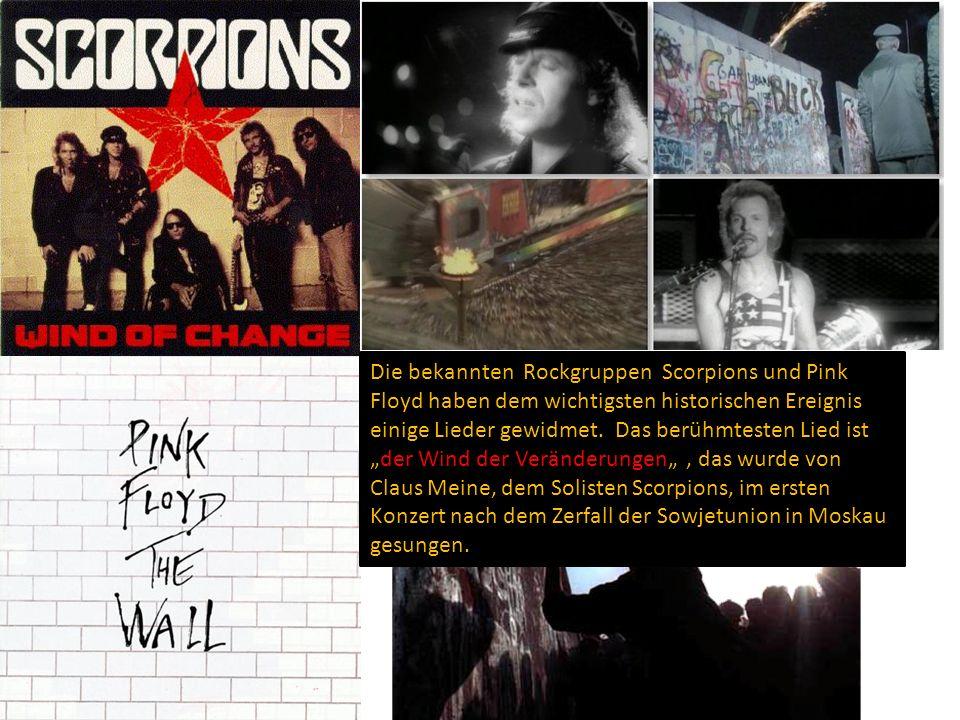 """Die bekannten Rockgruppen Scorpions und Pink Floyd haben dem wichtigsten historischen Ereignis einige Lieder gewidmet. Das berühmtesten Lied ist """"der"""
