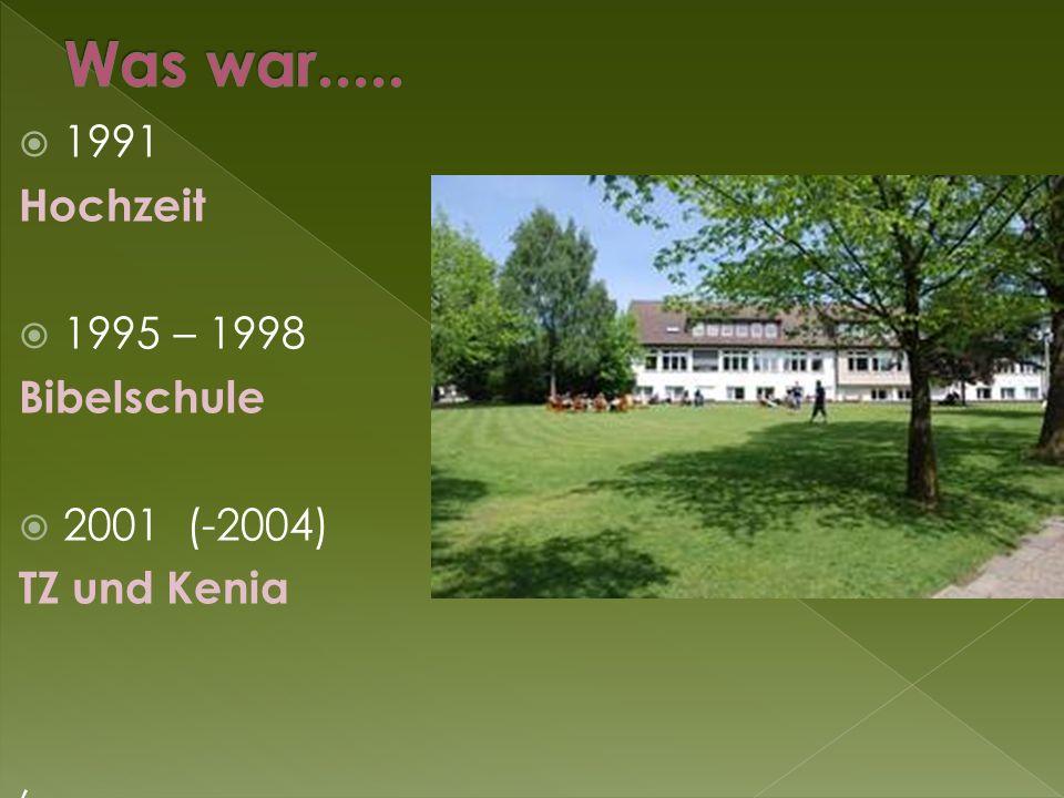 1991 Hochzeit  1995 – 1998 Bibelschule  2001 (-2004) TZ und Kenia,