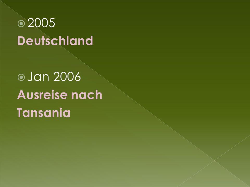  2005 Deutschland  Jan 2006 Ausreise nach Tansania