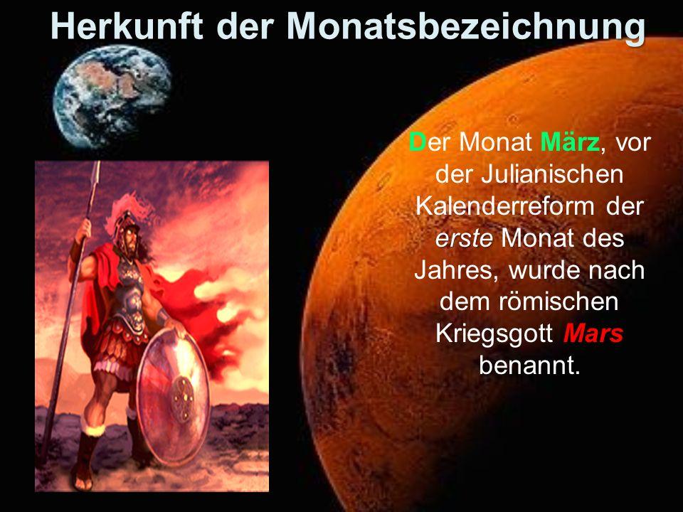 erste Mars Der Monat März, vor der Julianischen Kalenderreform der erste Monat des Jahres, wurde nach dem römischen Kriegsgott Mars benannt. Herkunft