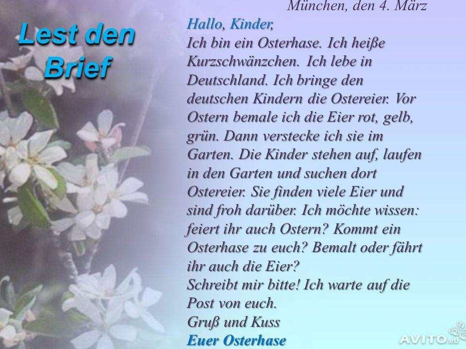 München, den 4. März Hallo, Hallo, Kinder, Ich bin ein Osterhase. Ich heiße Kurzschwänzchen. Ich lebe in Deutschland. Ich bringe den deutschen Kindern