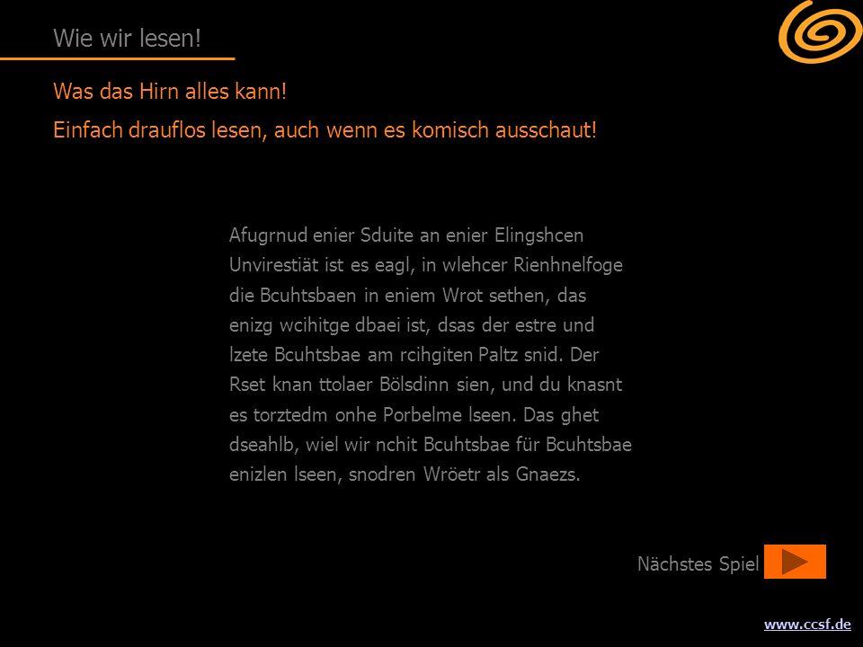 www.ccsf.de Was das Hirn alles kann! Einfach drauflos lesen, auch wenn es komisch ausschaut! Afugrnud enier Sduite an enier Elingshcen Unvirestiät ist