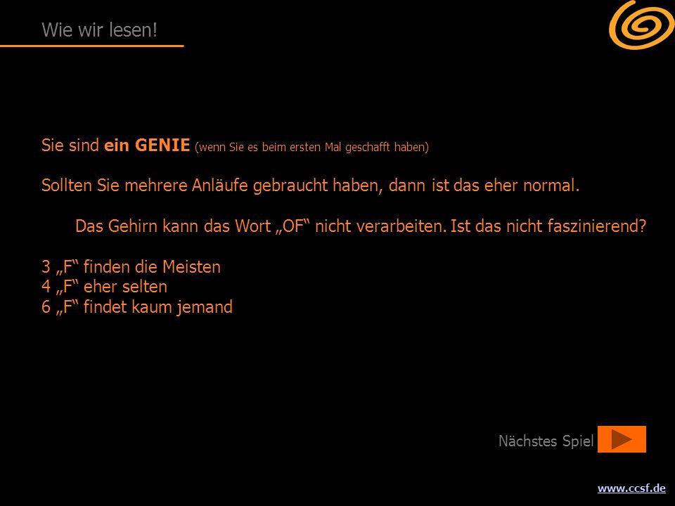 www.ccsf.de Sie sind ein GENIE (wenn Sie es beim ersten Mal geschafft haben) Sollten Sie mehrere Anläufe gebraucht haben, dann ist das eher normal. Da