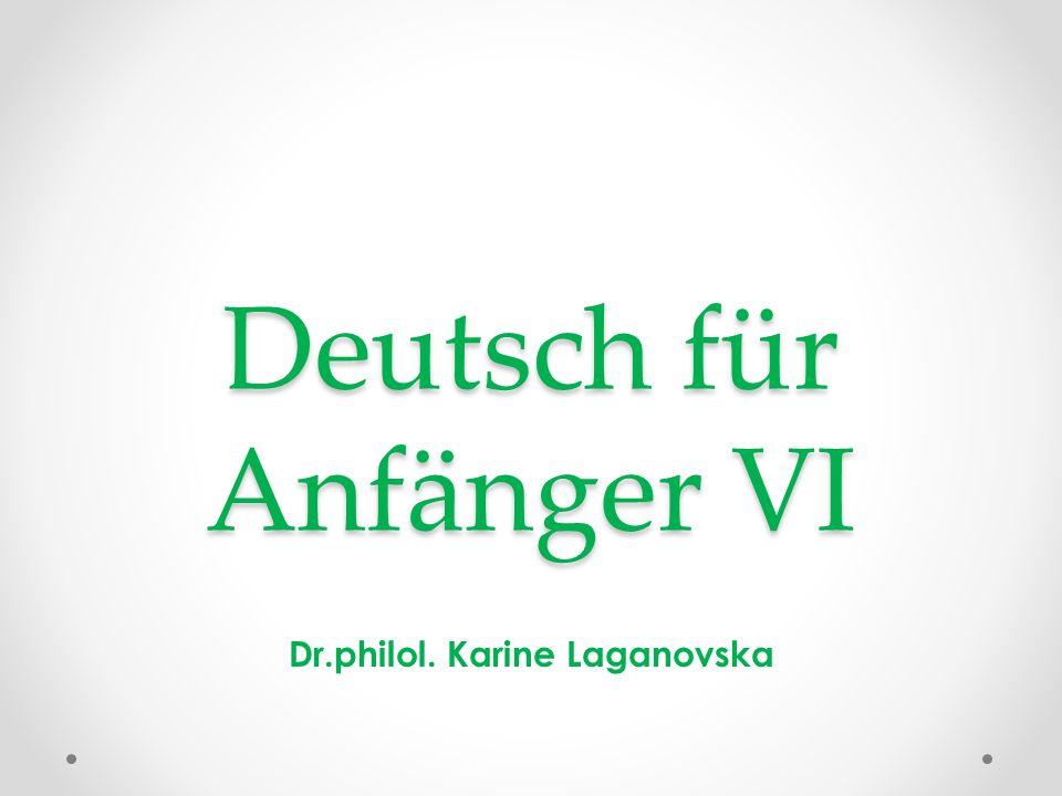 Deutsch für Anfänger VI Dr.philol. Karine Laganovska