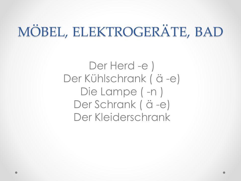 MÖBEL, ELEKTROGERÄTE, BAD Der Bücherschrank Das Sofa ( -s ) Der Stuhl ( ü –e ) Der Tisch ( -e ) Die Waschmaschine ( -n )