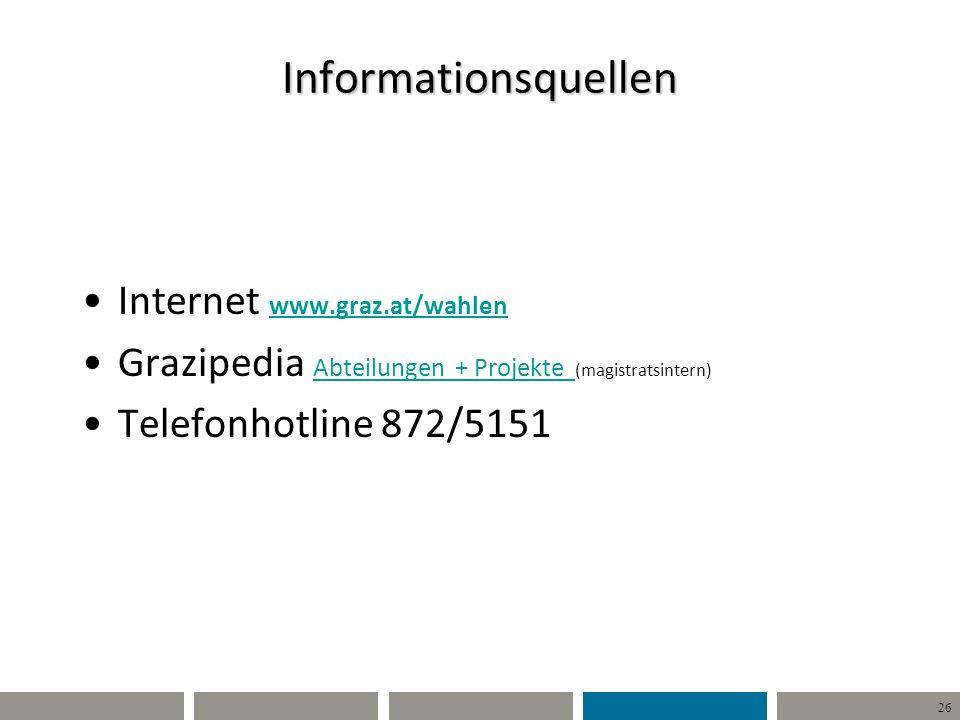 26 Informationsquellen Internet www.graz.at/wahlen www.graz.at/wahlen Grazipedia Abteilungen + Projekte (magistratsintern) Abteilungen + Projekte Telefonhotline 872/5151