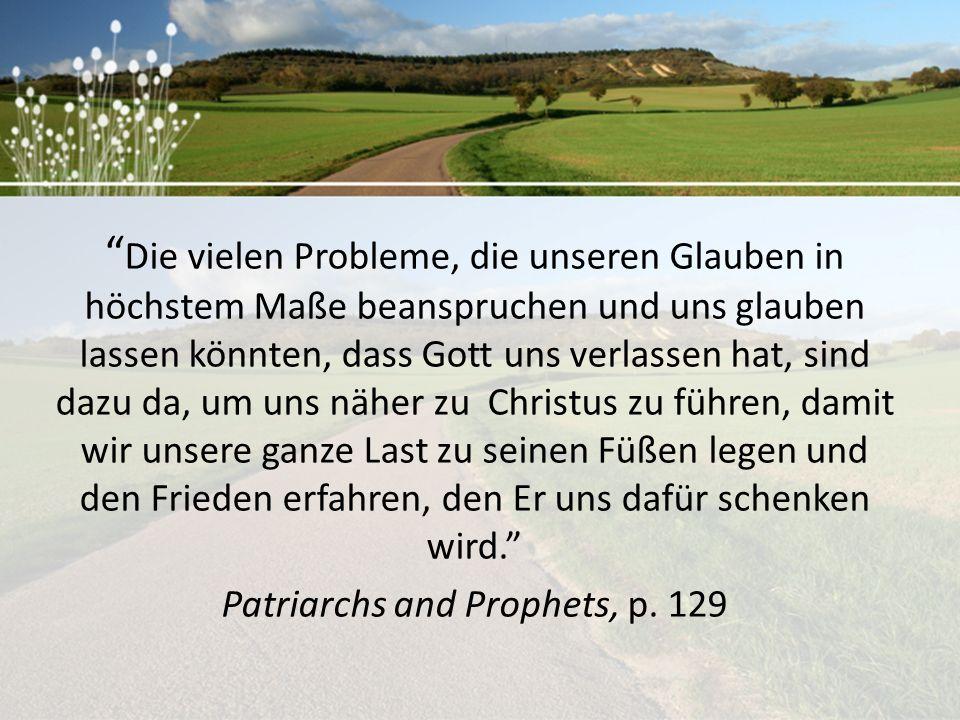 """"""" Die vielen Probleme, die unseren Glauben in höchstem Maße beanspruchen und uns glauben lassen könnten, dass Gott uns verlassen hat, sind dazu da, um"""