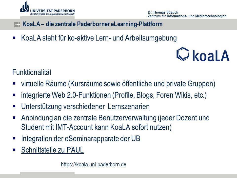 Dr. Thomas Strauch Zentrum für Informations- und Medientechnologien KoaLA – die zentrale Paderborner eLearning-Plattform  KoaLA steht für ko-aktive L