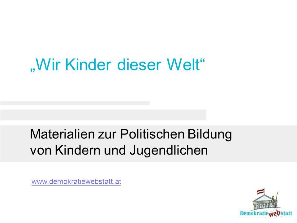 """""""Wir Kinder dieser Welt Materialien zur Politischen Bildung von Kindern und Jugendlichen www.demokratiewebstatt.at"""