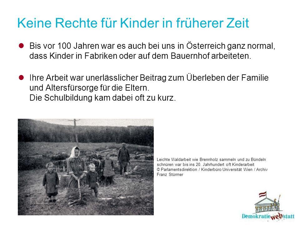 Keine Rechte für Kinder in früherer Zeit Bis vor 100 Jahren war es auch bei uns in Österreich ganz normal, dass Kinder in Fabriken oder auf dem Bauernhof arbeiteten.