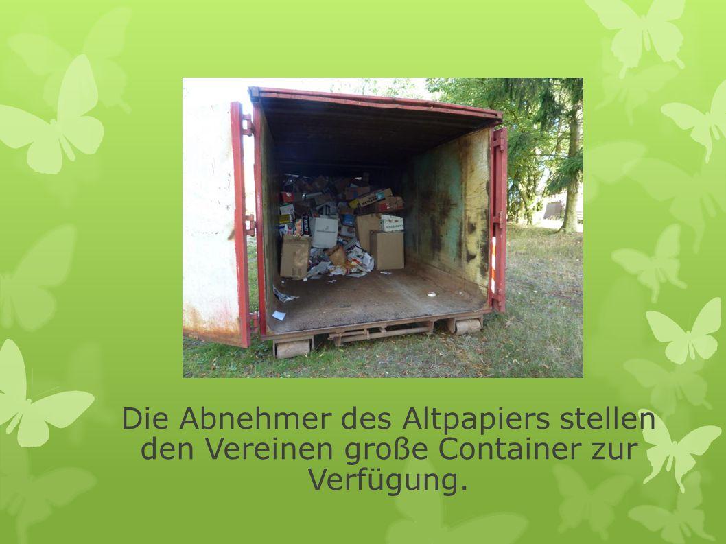 Die Abnehmer des Altpapiers stellen den Vereinen große Container zur Verfügung.