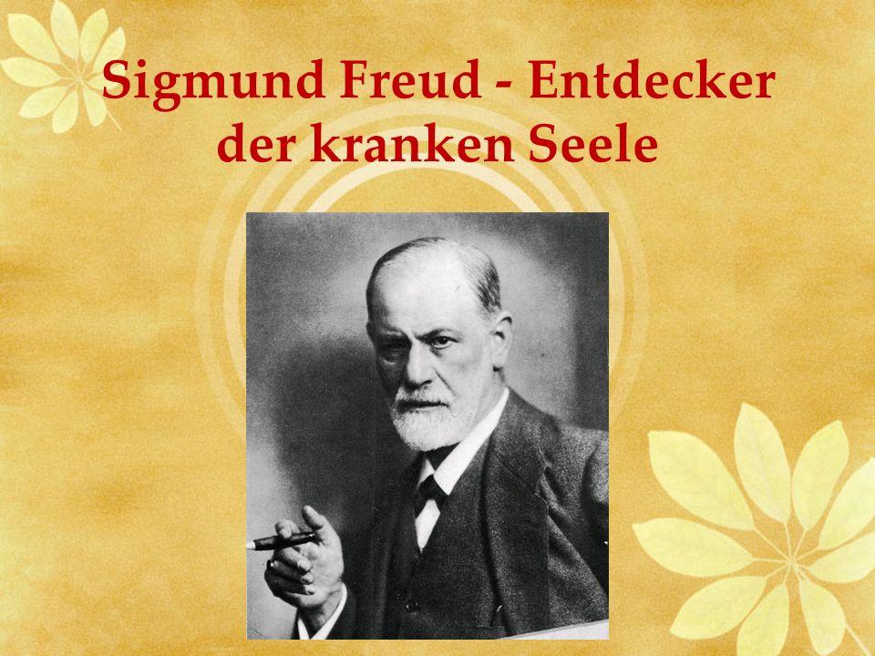Sigmund Freud - Entdecker der kranken Seele