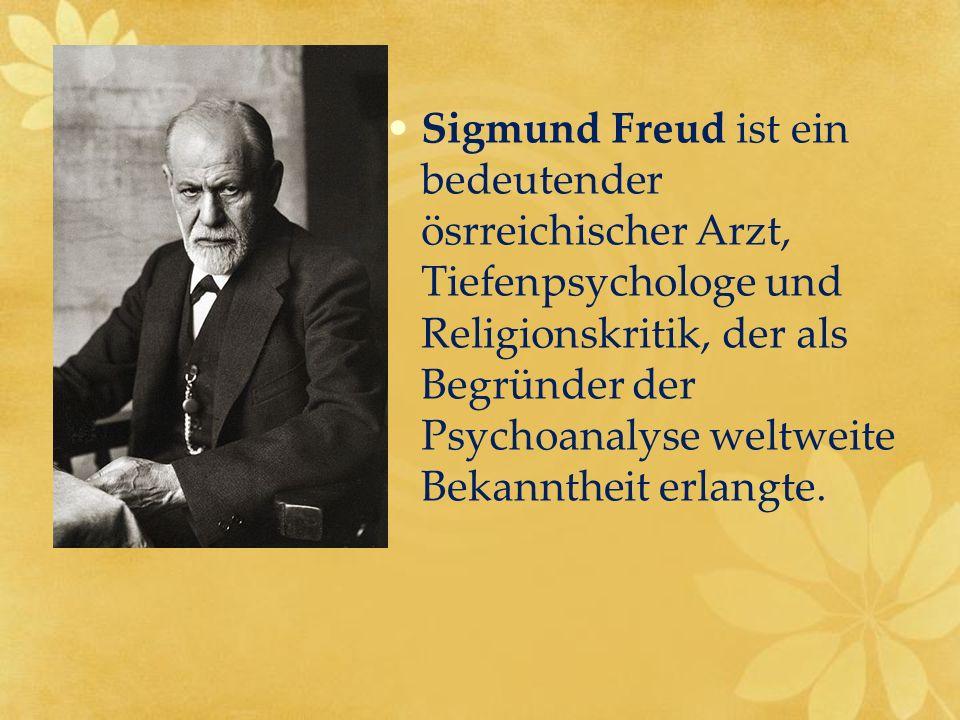 Sigmund Freud ist ein bedeutender ösrreichischer Arzt, Tiefenpsychologe und Religionskritik, der als Begründer der Psychoanalyse weltweite Bekanntheit