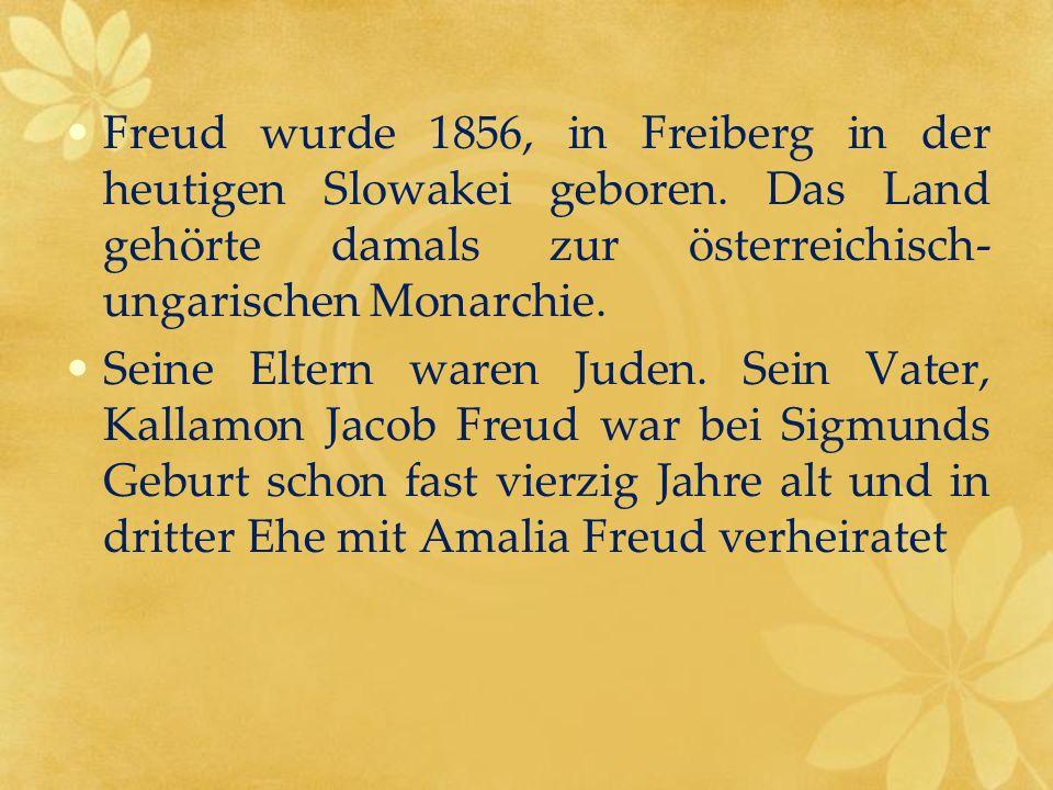 Freud wurde 1856, in Freiberg in der heutigen Slowakei geboren. Das Land gehörte damals zur österreichisch- ungarischen Monarchie. Seine Eltern waren