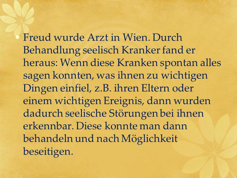 Freud wurde Arzt in Wien. Durch Behandlung seelisch Kranker fand er heraus: Wenn diese Kranken spontan alles sagen konnten, was ihnen zu wichtigen Din