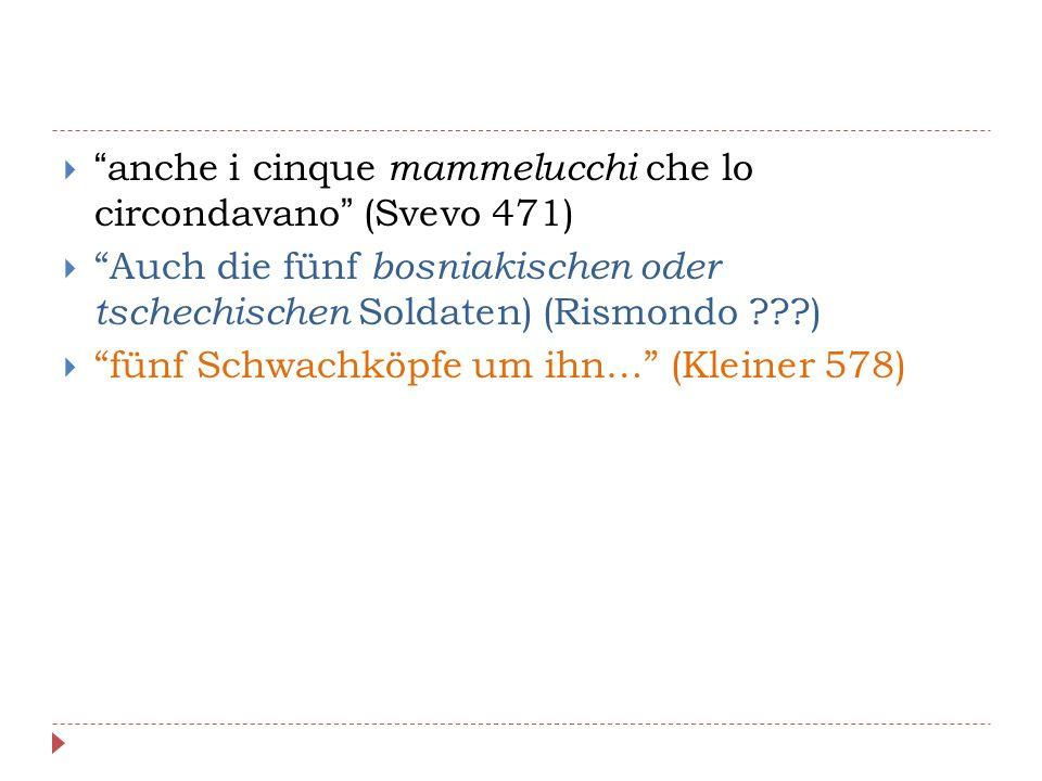 """ """"anche i cinque mammelucchi che lo circondavano"""" (Svevo 471)  """"Auch die fünf bosniakischen oder tschechischen Soldaten) (Rismondo ???)  """"fünf Schw"""