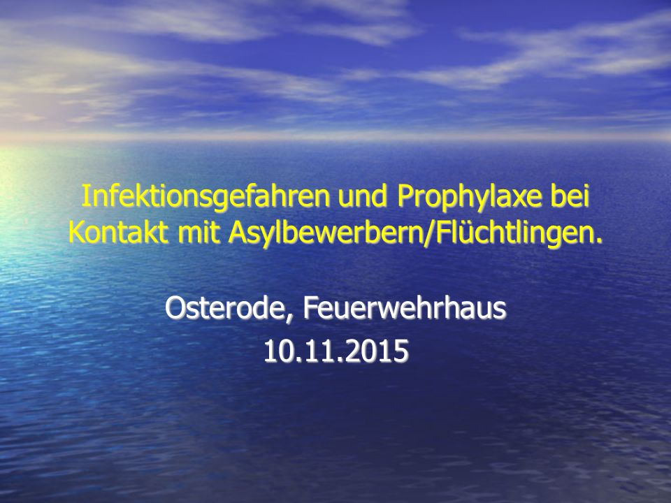 Infektionsgefahren und Prophylaxe bei Kontakt mit Asylbewerbern/Flüchtlingen. Osterode, Feuerwehrhaus 10.11.2015