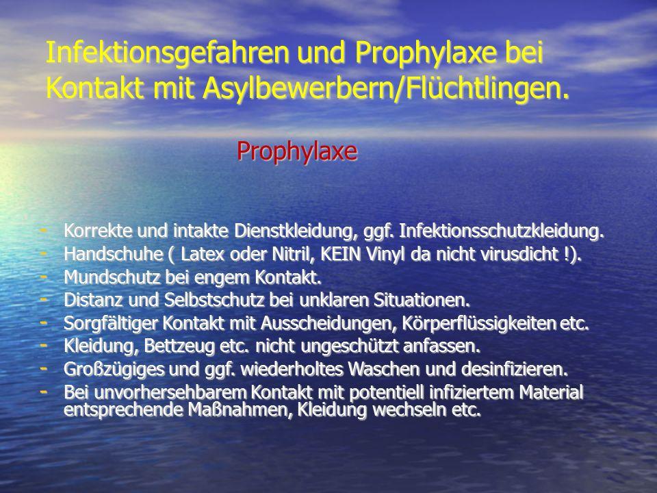 Prophylaxe - Korrekte und intakte Dienstkleidung, ggf. Infektionsschutzkleidung. - Handschuhe ( Latex oder Nitril, KEIN Vinyl da nicht virusdicht !).
