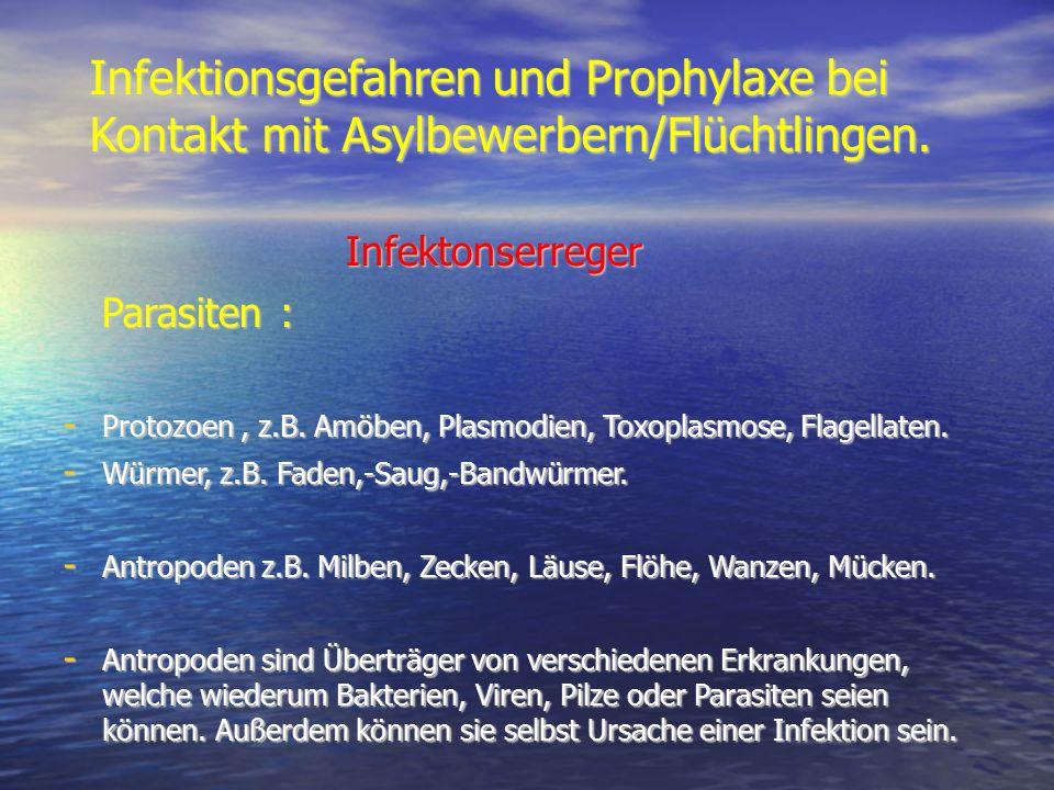 Infektionsgefahren und Prophylaxe bei Kontakt mit Asylbewerbern/Flüchtlingen. Infektonserreger Infektonserreger Parasiten : Parasiten : - Protozoen, z