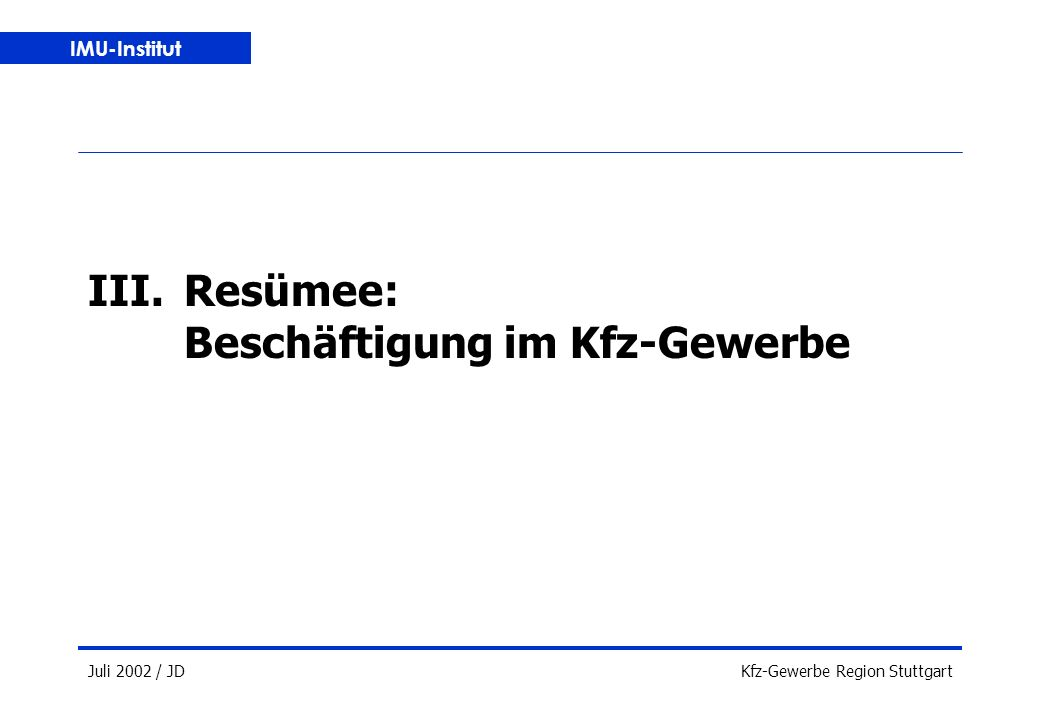 IMU-Institut Juli 2002 / JDKfz-Gewerbe Region Stuttgart III.Resümee: Beschäftigung im Kfz-Gewerbe