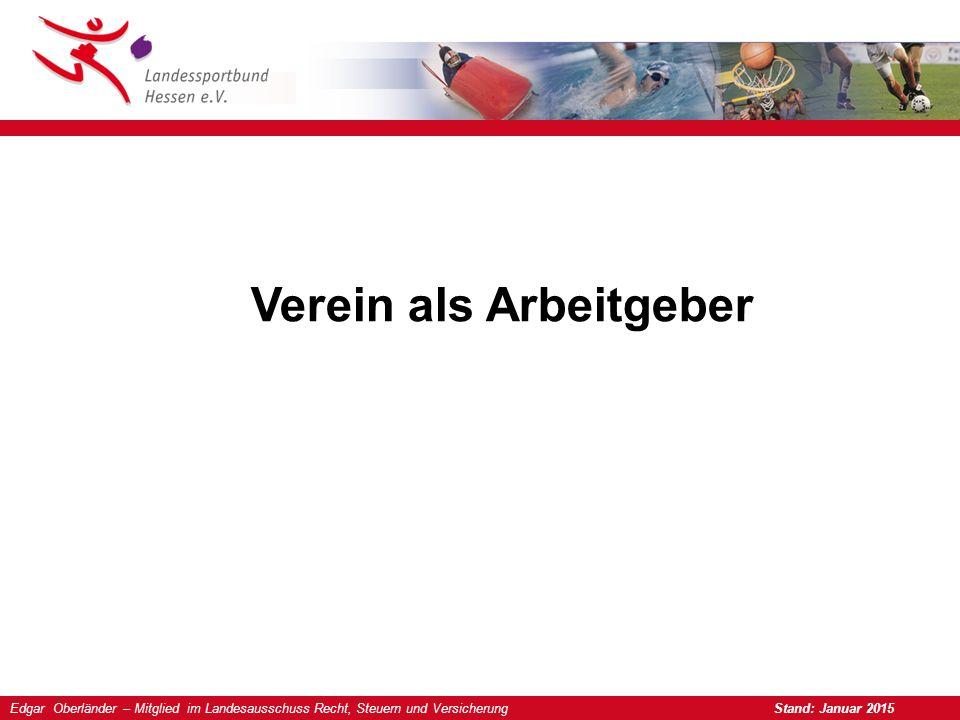 Edgar Oberländer – Mitglied im Landesausschuss Recht, Steuern und Versicherung Stand: Januar 2015 Verein als Arbeitgeber