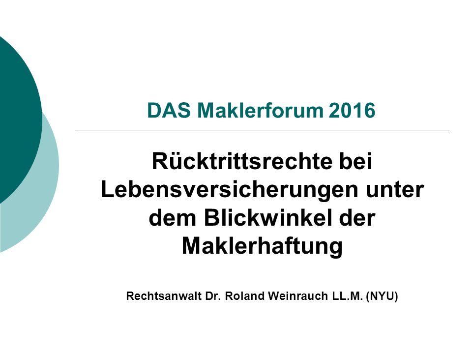 DAS Maklerforum 2016 Rücktrittsrechte bei Lebensversicherungen unter dem Blickwinkel der Maklerhaftung Rechtsanwalt Dr. Roland Weinrauch LL.M. (NYU)