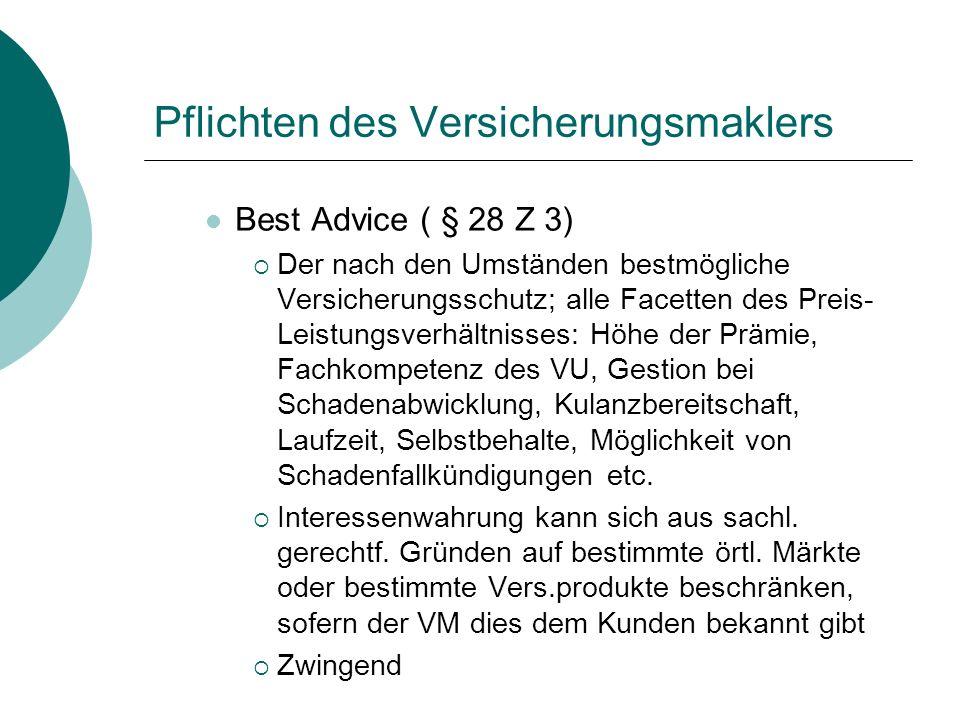 Pflichten des Versicherungsmaklers Best Advice ( § 28 Z 3)  Der nach den Umständen bestmögliche Versicherungsschutz; alle Facetten des Preis- Leistun