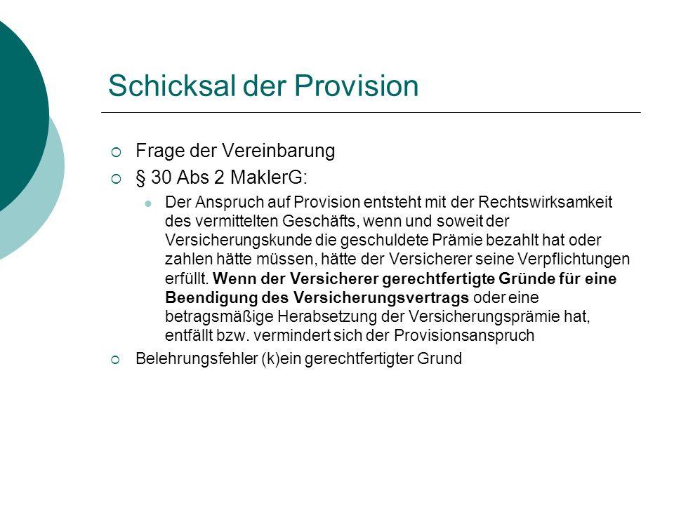 Schicksal der Provision  Frage der Vereinbarung  § 30 Abs 2 MaklerG: Der Anspruch auf Provision entsteht mit der Rechtswirksamkeit des vermittelten