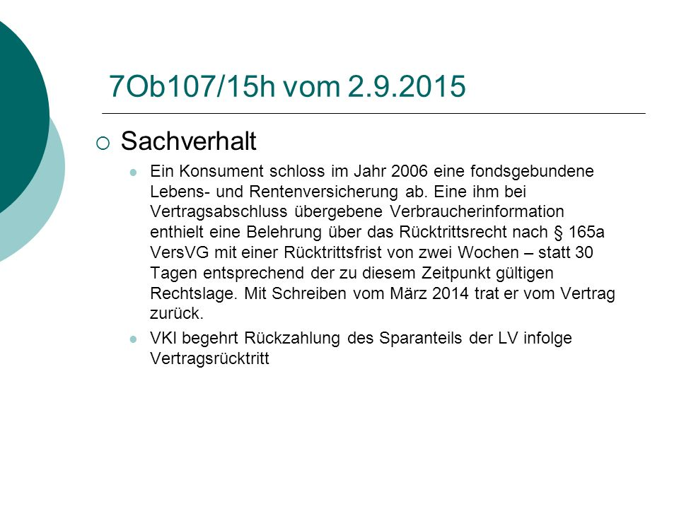 7Ob107/15h vom 2.9.2015  Sachverhalt Ein Konsument schloss im Jahr 2006 eine fondsgebundene Lebens- und Rentenversicherung ab. Eine ihm bei Vertragsa