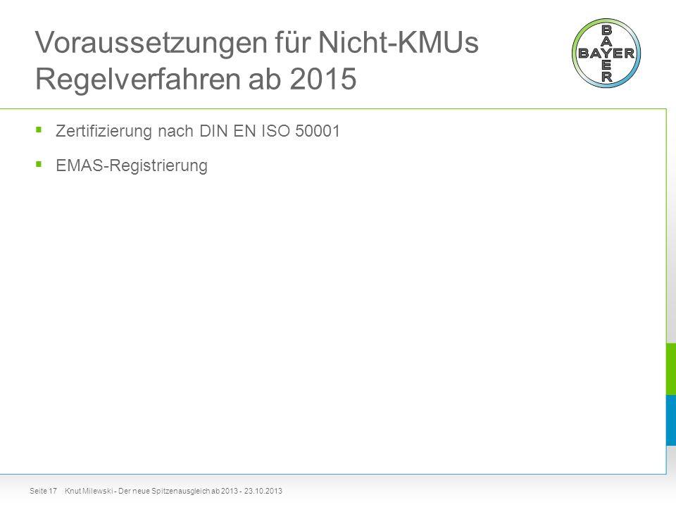 Voraussetzungen für Nicht-KMUs Regelverfahren ab 2015  Zertifizierung nach DIN EN ISO 50001  EMAS-Registrierung Seite 17Knut Milewski - Der neue Spitzenausgleich ab 2013 - 23.10.2013